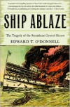 Ship Ablaze: The Tragedy of the Steamboat General Slocum - Edward O'Donnell