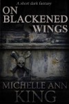 On Blackened Wings - Michelle Ann King