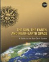 The Sun, the Earth, and Near-Earth Space: A Guide to the Sun-Earth System: A Guide to the Sun-Earth System - NASA