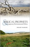 Biblical Prophets and Contemporary Environmental Ethics: Re-Reading Amos, Hosea, and First Isaiah - Hilary Marlow, John Barton