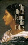 The House Behind the Cedars - Charles W. Chesnutt