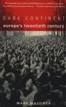 Dark Continent: Europe's Twentieth Century - Mark Mazower