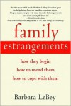 Family Estrangements: How They Begin, How to Mend Them, How to Cope with Them - Barbara Lebey