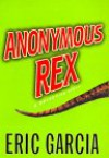 Anonymous Rex: A Detective Story - Eric Garcia