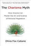 The Charisma Myth: How Anyone Can Master the Art and Science of Personal Magnetism - Olivia Fox Cabane