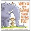 What To Do If An Elephant Stands On Your Foot - Michelle Robinson, Peter H. Reynolds