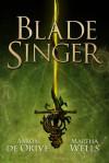 Blade Singer - Aaron de Orive, Martha Wells