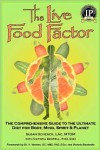 The Live Food Factor: The Comprehensive Guide to the Ultimate Diet for Body, Mind, Spirit and Planet - Susan Schenck,  Contribution by Victoria BidWell,  Foreword by Victoria Boutenko,  Foreword by V. Vetrano