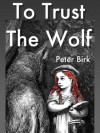 To Trust the Wolf (Little Red, #1) - Peter Birk
