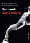 Smoleńsk. Zapis śmierci - Michał Krzymowski,  Marcin Dzierżanowski