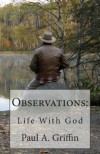 Observations: Life With God - Paul a Griffin