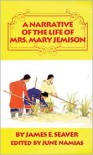 A Narrative of the Life of Mrs. Mary Jemison - James E. Seaver,  Mary Jemison,  June Namias (Editor)