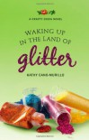 Waking Up in the Land of Glitter: A Crafty Chica Novel - Kathy Cano-Murillo