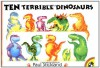 Ten Terrible Dinosaurs - Paul Stickland