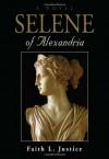 Selene of Alexandria - Faith L. Justice