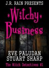 Witchy Business (Witch Detectives #1) - Eve Paludan,  Stuart Sharp,  J.R. Rain