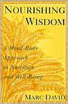 Nourishing Wisdom: A Mind-Body Approach to Nutrition and Well-Being - Marc David