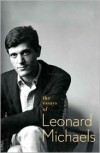 The Essays of Leonard Michaels - Leonard Michaels,  Katharine Ogden Michaels (Editor)