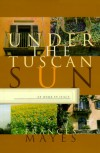 Under the Tuscan Sun: At Home in Italy - Frances Mayes