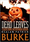 DEAD LEAVES: 8 Tales from the Witching Season - Kealan Patrick Burke