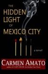 The Hidden Light of Mexico City - Carmen Amato