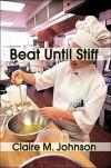 Beat Until Stiff - Claire M. Johnson
