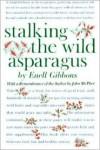 Stalking the Wild Asparagus - Euell Gibbons,  John McPhee