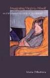 Imagining Virginia Woolf: An Experiment in Critical Biograph - Maria Dibattista