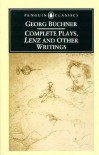 Complete Plays, Lenz, and Other Writings - Georg Büchner,  John Reddick,  Georg Büchner