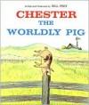 Chester the Worldly Pig - Bill Peet