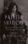 Painted Shadow: The Life of Vivienne Eliot, First Wife of T. S. Eliot - Carole Seymour-Jones
