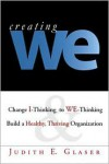 Creating We: Change I Thinking To We Thinking & Build A Healthy, Thriving Organization - Judith E. Glaser