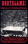 Bodyslams!  Memoirs of a Wrestling Pitchman - Gary Michael Cappetta
