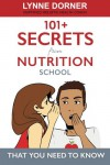101+ Secrets from Nutrition School: That you need to know - Lynne M Dorner