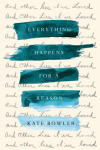 Everything Happens for a Reason: And Other Lies I've Loved - Kate Bowler