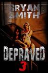 Depraved 3 - Bryan Smith