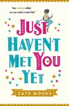 Just Haven't Met You Yet - Cate Woods