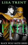 Alpha's Fate (Black Wolf Mates (Werewolf Mates Alpha and Omega Taboo M/M bdsmerotica) Book 1) - Lisa Trent, Ella Riley, Oliver Frank