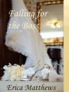 Falling for the Boss - Erica Matthews