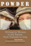 Powder: Writing by Women in the Ranks, from Vietnam to Iraq - Lisa Bowden, Shannon Cain, Helen Benedict