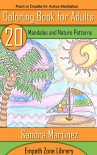 Coloring Book For Adults: 20 Beautiful Mandalas and Nature Patterns for Active Meditation (Empath Zone Library 3) - Sandra  Martinez