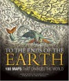 To the Ends of the Earth: 100 Maps That Changed the World - Neil Safier, Sarah Bendall