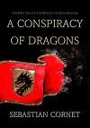 A Conspiracy of Dragons (The War of the Seven Banners Book 1) - Sebastian Cornet