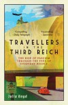 Travellers in the Third Reich: The Rise of Fascism Through the Eyes of Everyday People - Julia Boyd