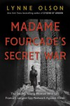 Madame Fourcade's Secret War: The Daring Young Woman Who Led France's Largest Spy Network Against Hitler - Lynne Olson