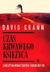 Czas krwawego księżyca. Zabójstwa Indian Osagów i narodziny FBI - David Grann