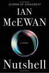 Nutshell: A Novel - Ian McEwan