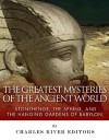 The Greatest Mysteries of the Ancient World: Stonehenge, the Sphinx, and the Hanging Gardens of Babylon - Charles River Editors