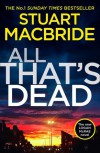 All That's Dead: The new Logan McRae crime thriller from the No.1 bestselling author (Logan McRae, Book 12) - Stuart MacBride