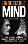 Unbeatable Mind: Forge Resiliency and Mental Toughness to Succeed at an Elite Level (Third Edition) - Mark Divine